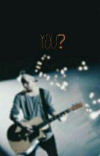 you? | Michael Clifford by eliashxx