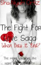 The Fight For Love Saga: When Does It End? by Sha-Niyah