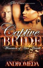 [SAMPLE ONLY: PUBLISHED] The Captive Bride: Warrior of her Heart by WriterAndromeda