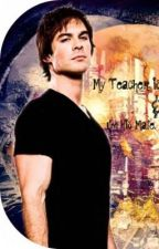 My Teacher is a Werewolf & I'm His Mate.[Book One: Part One] (Complete) by MissyNicole93