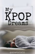 My KPOP Dreams by senpoitato