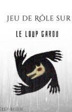 Jeu de rôle sur Le Loup Garou [ REPRIS PAR @ MoonlightLF ] by CraZy-BriOche