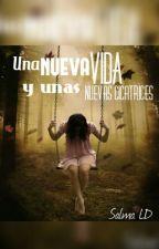 Una Nueva Vida Y Unas Nuevas Cicatrices {EDITANDO} by SalmaLD