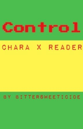 Control || Chara x Reader by BitterSweeticide