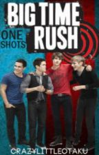 Big Time Rush (ONE-SHOTs) by crazylittleotaku