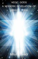 VEDIC GODS - A MODERN REVELATION OF VIBHUTI YOGA by mitultrivedi