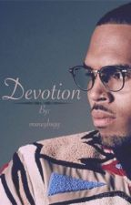 Devotion - (Chris Brown Fan Fiction) by mxneybxgg