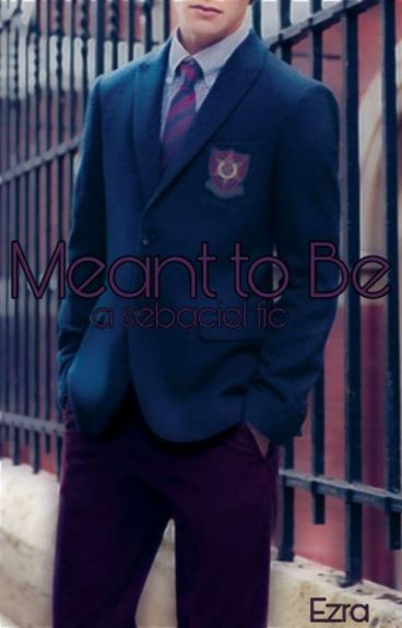 ❤Meant to Be❤ (COMPLETED Sebaciel Story)