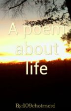 Poems About Life by 109choirnerd