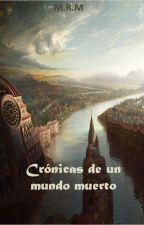 Cronicas de un mundo muerto by kosmosciudad