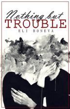 Nothing but trouble by ell_bon