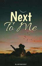 Next To Me (completed) by jeanxxi_