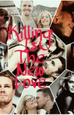 Killing is the new love by MonroeSmoak