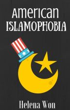 American Islamophobia: A Look Into the World of Hate (On Hold) by HelenaWon