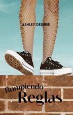 Las Reglas Son Para Romperse by 13Ashleydsg