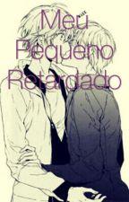 Meu Pequeno Retardado( Yaoi) by 01phantolover