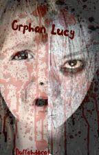 Orphan Lucy (OC CreepyPasta) by FluffehDaCat