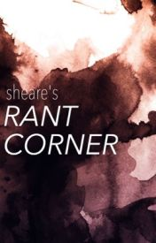 Sheare's Rant Corner by Sheare