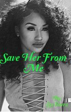 Save Her From Me by LovYourz