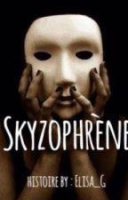 Skyzophrène [ OS ] by Elisa-G