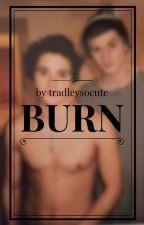 burn || tradley by tradleysocute