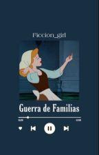 Guerra de Familias by ficcion_girl