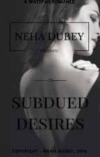 Subdued Desires (ON HOLD) by yescallmeking