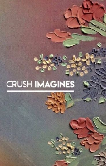 Crush imagines (REQUESTS ARE CLOSED)