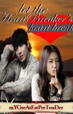 Let The Heart Breaker's Heart Break (Ongoing) by mYGreAtEstPreTenDer