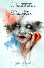 A Prostitute's Daughter by gangsoul