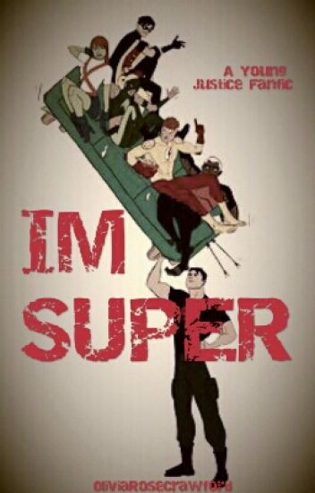 I'm Super  (A Young Justice Fanfic)