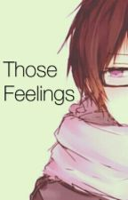 Those Feelings by DarkNightShadow