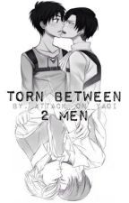 Torn between 2 men by attack__on__yaoi