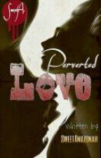 Perverted Love by SweetAmazonah