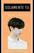 """Solamente tu >Mark Tuan y tu< (2da temporada de """"siempre a tu lado"""") by karla_Hookelly"""