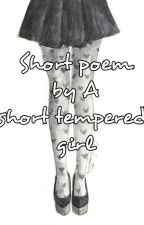 Short Poem By A Short Tempered Girl by ForDaONEILoveTheMOST