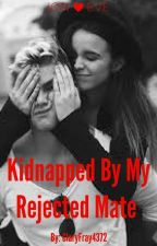 Kidnapped By My Rejected Mate (Book 2) by ClaryFray4372