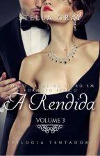 A Rendida - Vol. 3 ( Trilogia A Tentadora - DEGUSTAÇÃO) by SstellaGray