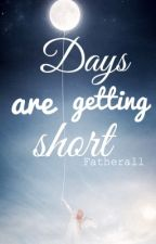 Days are getting short by fatherall