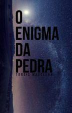 O ENIGMA DA PEDRA by TarsisMagellan