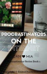 Procrastinators on the Internet (Dan Howell/danisnotonfire fanfic 1)*unedited* by EmmaChameleon