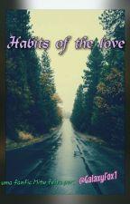 Habits Of The Love || MITW by GalaxyFox1