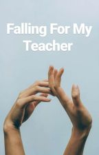 Falling For My Teacher( Back On) by JaceDaniels