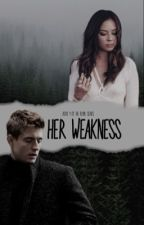 Her Weakness by Qxeen_Nyah_Modern