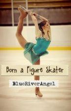 Born a Figure Skater by BlueRiverAngel