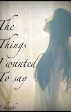 The Things I wanted to Say by Inoue_Mizuki