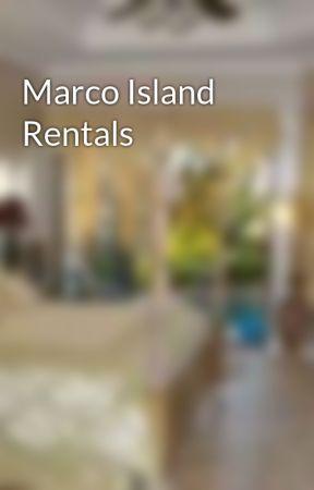 Marco Island Rentals by marcoandnaplesreales