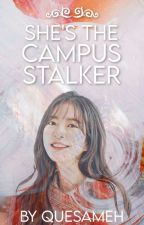She's The Campus Stalker by mishtyfiniteflame