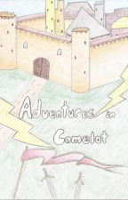 Adventures in Camelot by LoveIsPatient_