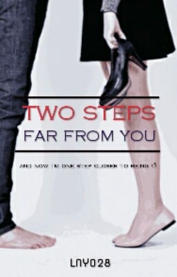 TWO STEPS FAR FROM YOU